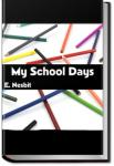 My School Days | E. Nesbit