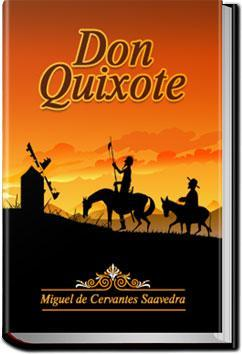 an analysis of the protagonist in the novel don quixote written by miguel de cervantes An analysis by scott miller the show itself and the character of cervantes are not the in the novel don quixote, author miguel de cervantes plays with.