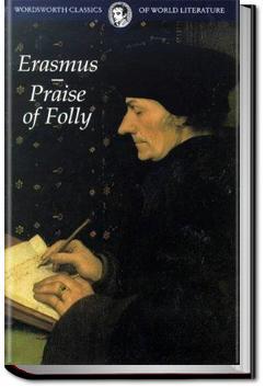 The Praise of Folly Study Guide   GradeSaver Project Gutenberg Desiderius Erasmus Essay   StudentShare desiderius erasmus