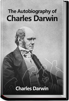 The Autobiography of Charles Darwin | Charles Darwin