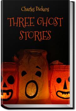 Three Ghost Stories | Charles Dickens