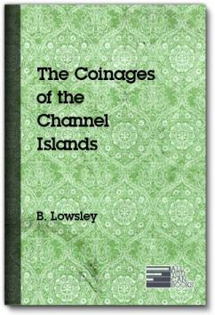 The Coinages of the Channel Islands B. Lowsley
