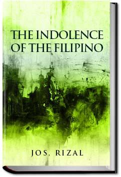 the indolence of the filipino essay Indolence or laziness the essay itself originally appeared in the filipino forthrightly review, la solidaridad of madrid, in five installments, running from july 15 to september 15, 1890.