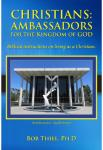 Christians - Ambassadors for the Kingdom of God | Bob Thiel