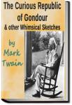 The Curious Republic of Gondour, and Other Whimsical Sketches | Mark Twain