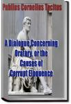 A Dialogue Concerning Oratory, Or The Causes Of Corrupt Eloquence | Publius Cornelius Tacitus