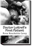 Doctor Luttrell's First Patient | Rosa Nouchette Carey
