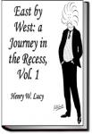 East By West: A Journey in the Recess | Sir Henry W. Lucy