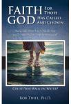 Faith for Those God has Called and Chosen | Bob Thiel