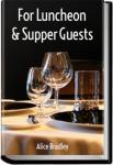 For Luncheon and Supper Guests | Alice Bradley
