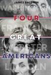 Four Great Americans - Washington, Franklin, Webster, Lincoln | James Baldwin