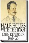 Half-Hours with the Idiot | John Kendrick Bangs