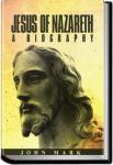 Jesus of Nazareth, A Biography | John Mark