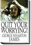 Quit Your Worrying! | George Wharton James