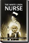 The White Linen Nurse | Eleanor Hallowell Abbott