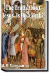 The Truth about Jesus: Is He a Myth? | M. M. Mangasarian