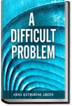 A Difficult Problem | Anna Katharine Green