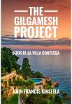 The Gilgamesh Project - Book III - La Villa Contessa | John Francis Kinsella