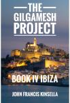 The Gilgamesh Project - Book IV - Ibiza | John Francis Kinsella