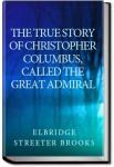 The true story of Christopher Columbus, called the | Elbridge Streeter Brooks