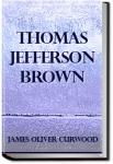 Thomas Jefferson Brown | James Oliver Curwood
