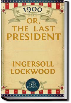 1900 or The Last President | Ingersoll Lockwood