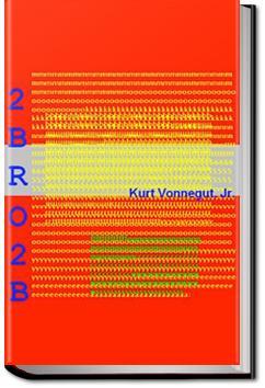 2 B R 0 2 B | Kurt Vonnegut