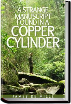 A Strange Manuscript Found in a Copper Cylinder   James De Mille