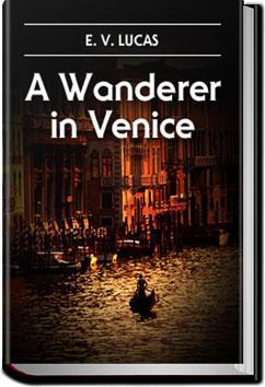 A Wanderer in Venice | E. V. Lucas