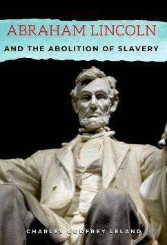 Abraham Lincoln and the Abolition of Slavery | Charles Godfrey Leland