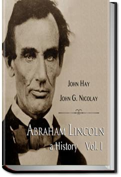 Abraham Lincoln: A History - Volume 1 | John Hay and John G. Nicolay