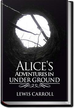 Alice's Adventures Under Ground | Lewis Carroll