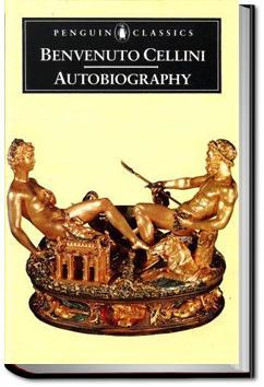 Autobiography of Benvenuto Cellini | Benvenuto Cellini