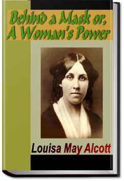 Behind a Mask, or a Woman's Power | Louisa May Alcott