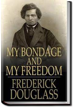 My Bondage and My Freedom | Frederick Douglass