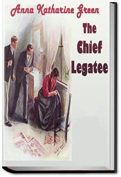 The Chief Legatee | Anna Katharine Green