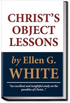 Christ's Object Lessons | Ellen G. White