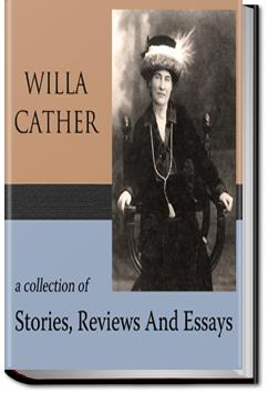 A Collection of Stories, Reviews and Essays | Willa Sibert Cather