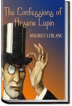 The Confessions of Arsène Lupin | Maurice Leblanc