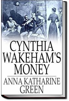 Cynthia Wakeham's Money | Anna Katharine Green