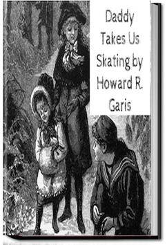 Daddy Takes Us Skating | Howard Roger Garis