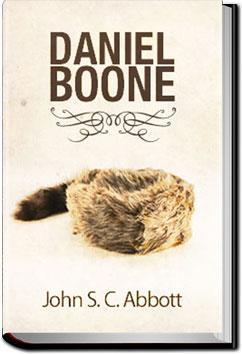 Daniel Boone   John S. C. Abbott