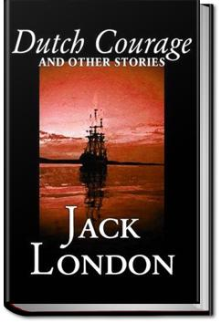 Dutch Courage and Other Stories | Jack London