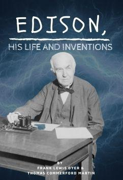 Edison - His Life and Inventions | Frank Lewis Dyer and Thomas Commerford Martin