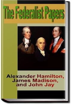 The Federalist Papers | Alexander Hamilton, John Jay, and James Madison