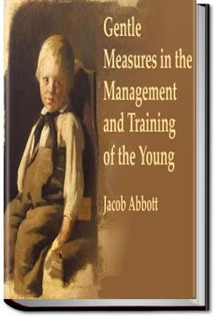 Gentle Measures in the Management and Training of the Young | Jacob Abbott