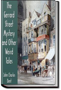 The Gerrard Street Mystery and Other Weird Tales | John Charles Dent