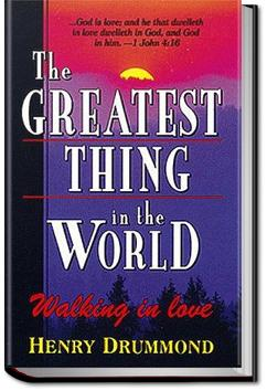 The Greatest Thing In the World and Other Addresses | Henry Drummond