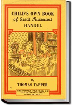 Handel : The Story of a Little Boy who Practiced in an Attic | Thomas Tapper