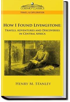 How I Found Livingstone | Sir Henry Morton Stanley